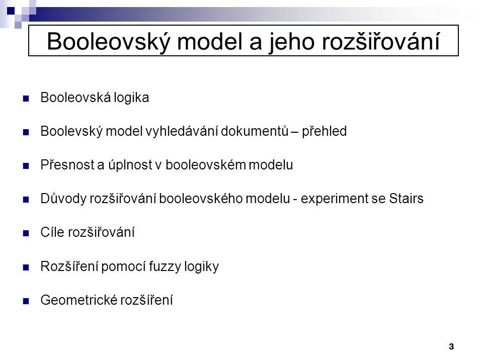 3 Booleovský model a jeho rozšiřování  Booleovská logika  Boolevský model vyhledávání dokumentů – přehled  Přesnost a úplnost v booleovském modelu