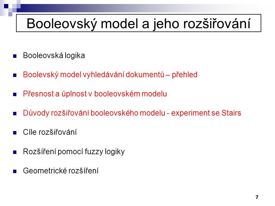7 Booleovský model a jeho rozšiřování  Booleovská logika  Boolevský model vyhledávání dokumentů – přehled  Přesnost a úplnost v booleovském modelu