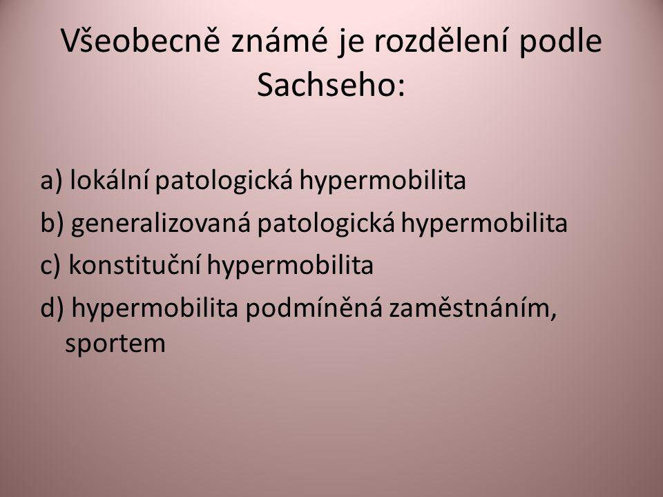 Všeobecně známé je rozdělení podle Sachseho: a) lokální patologická hypermobilita b) generalizovaná patologická hypermobilita c) konstituční hypermobilita d) hypermobilita podmíněná zaměstnáním, sportem