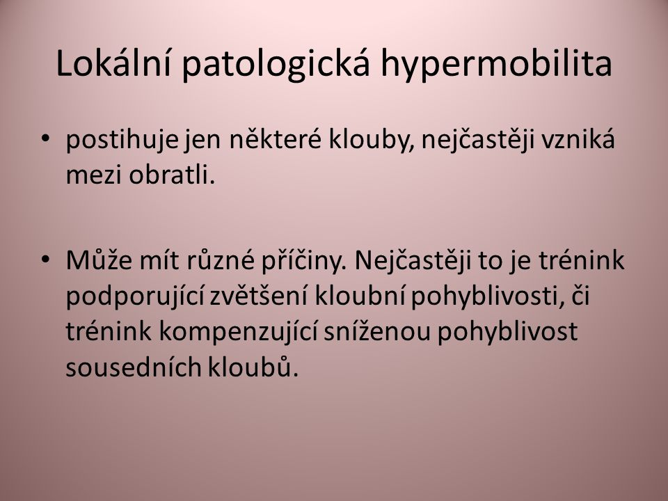 Lokální patologická hypermobilita • postihuje jen některé klouby, nejčastěji vzniká mezi obratli.
