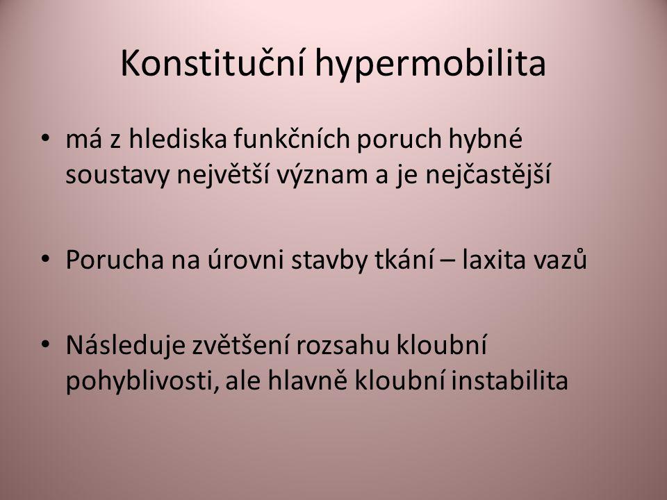 Konstituční hypermobilita • má z hlediska funkčních poruch hybné soustavy největší význam a je nejčastější • Porucha na úrovni stavby tkání – laxita vazů • Následuje zvětšení rozsahu kloubní pohyblivosti, ale hlavně kloubní instabilita