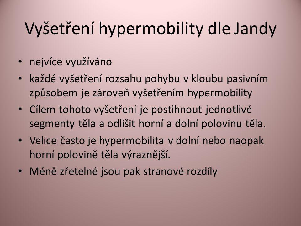 Vyšetření hypermobility dle Jandy • nejvíce využíváno • každé vyšetření rozsahu pohybu v kloubu pasivním způsobem je zároveň vyšetřením hypermobility • Cílem tohoto vyšetření je postihnout jednotlivé segmenty těla a odlišit horní a dolní polovinu těla.