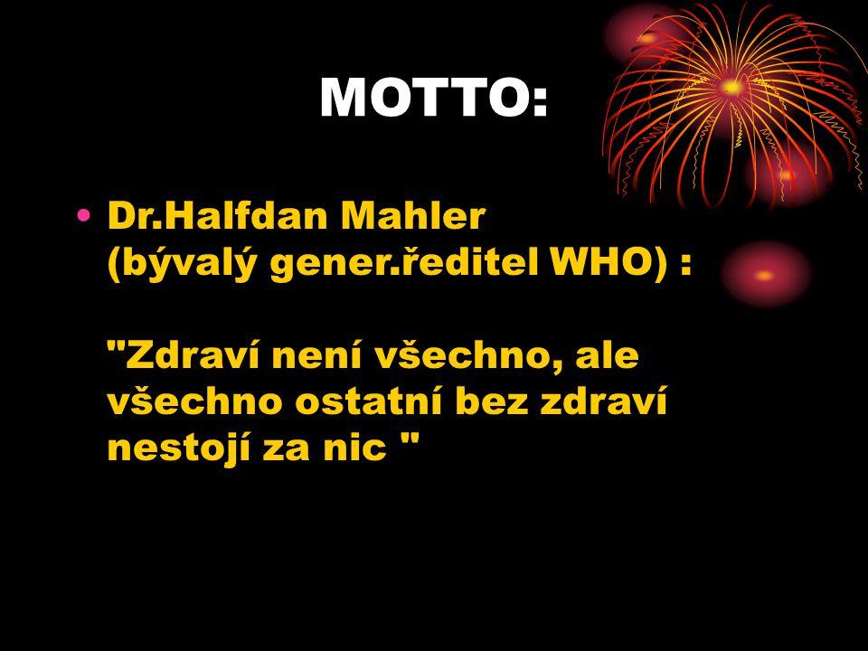 MOTTO: •Dr.Halfdan Mahler (bývalý gener.ředitel WHO) :