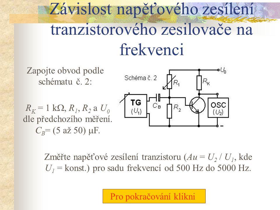 Nastavení pracovního bodu tranzistorového zesilovače V zapojení podle schématu č. 1 vypočtěte R 1 a R 2 tak, aby U KE = U 0 / 2. R K = 1 k , U 0 = 5