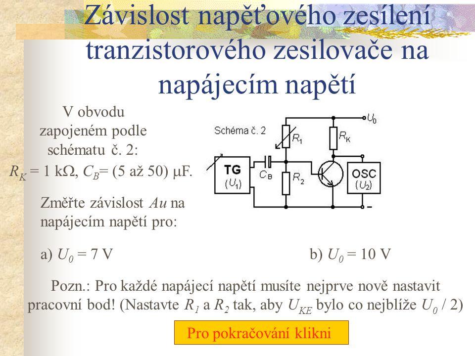 Závislost napěťového zesílení tranzistorového zesilovače na frekvenci Zapojte obvod podle schématu č. 2: R K = 1 k , R 1, R 2 a U 0 dle předchozího m