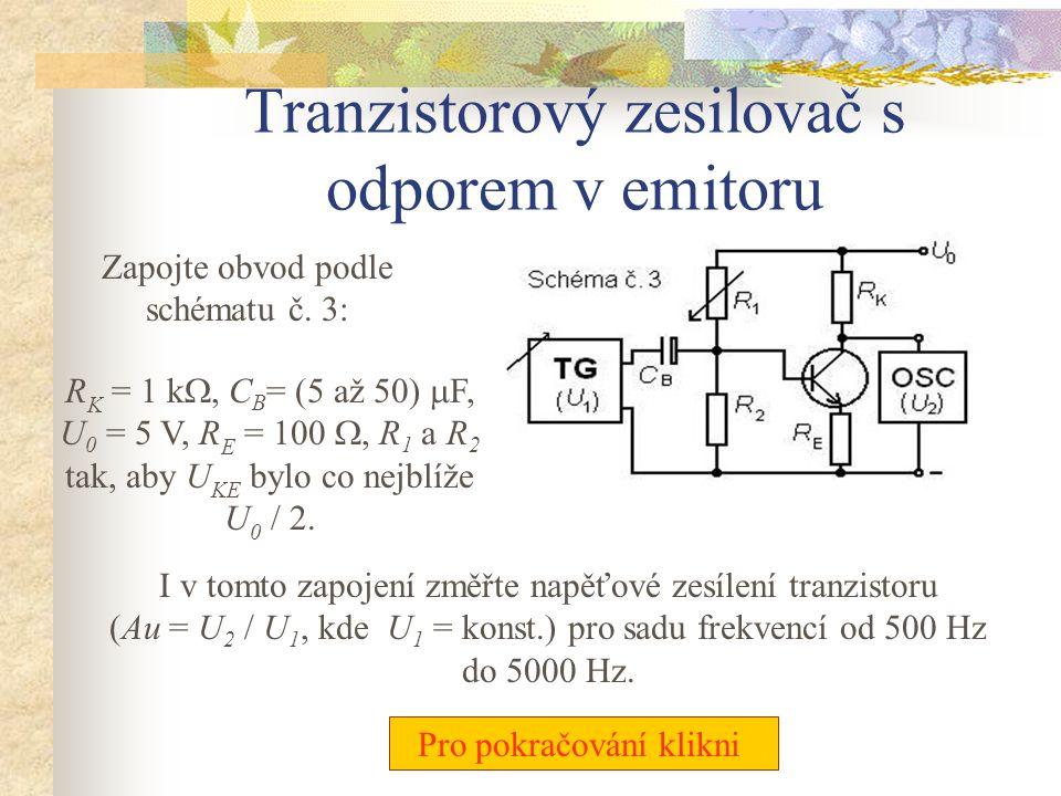 Tranzistorový zesilovač ve třídě B V obvodu zapojeném podle schématu č. 2: R K = 1 k , C B = (5 až 50)  F, U 0, R 1 a R 2 dle předchozího měření. Zk