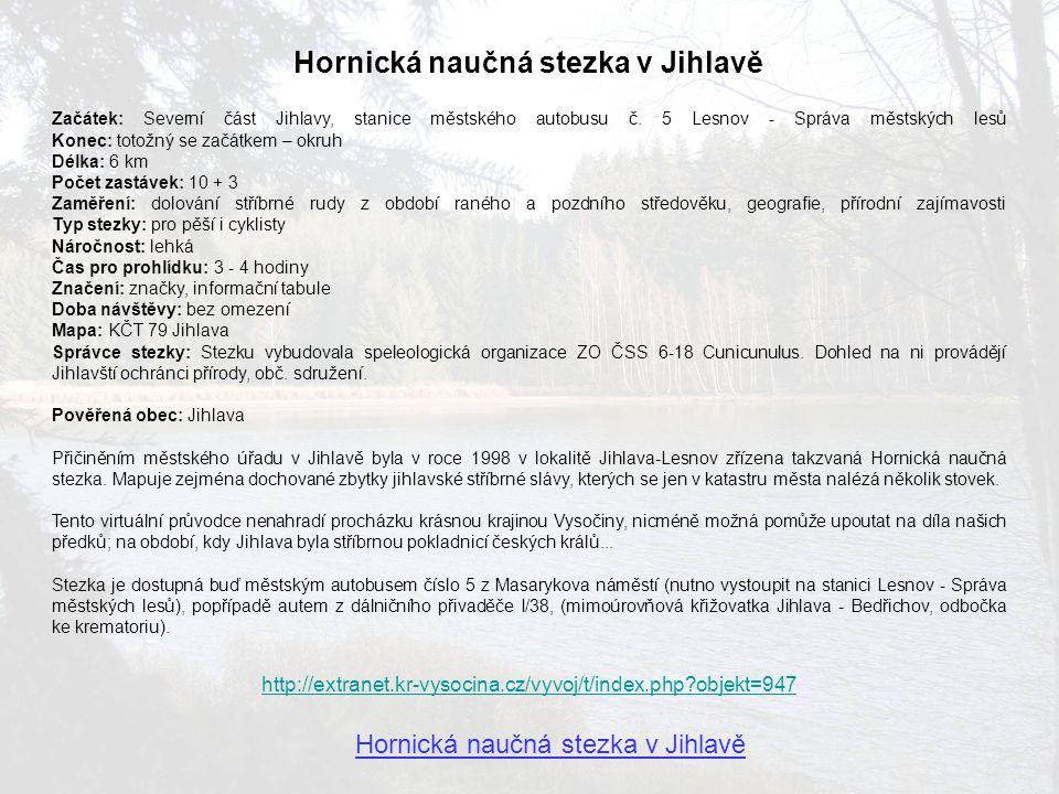 Hornická naučná stezka v Jihlavě Začátek: Severní část Jihlavy, stanice městského autobusu č. 5 Lesnov - Správa městských lesů Konec: totožný se začát