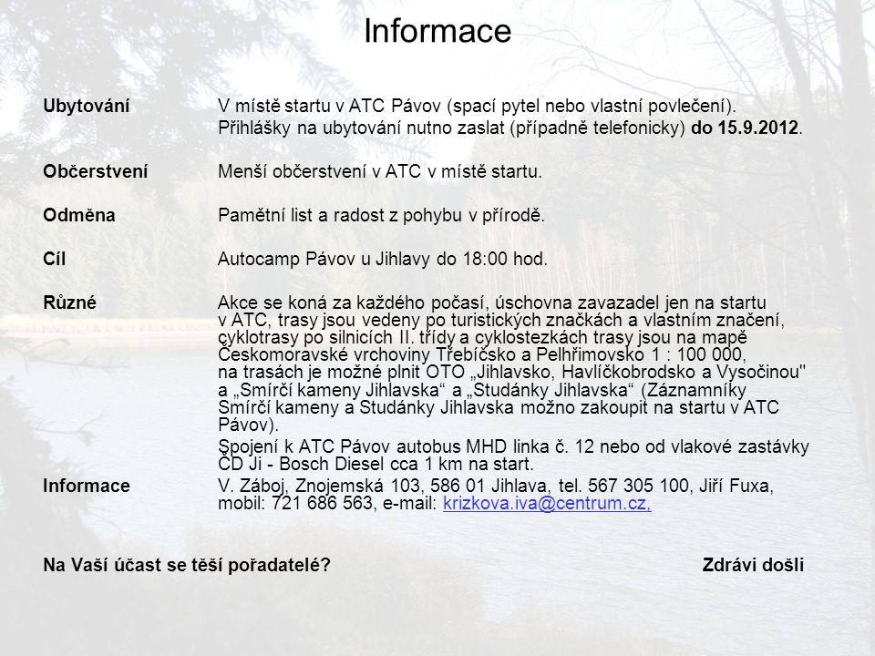Informace UbytováníV místě startu v ATC Pávov (spací pytel nebo vlastní povlečení). Přihlášky na ubytování nutno zaslat (případně telefonicky) do 15.9