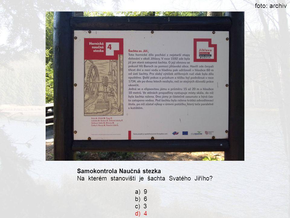 Samokontrola Naučná stezka Na kterém stanovišti je šachta Svatého Jiřího? a) 9 b) 6 c) 3 d) 4 foto: archiv
