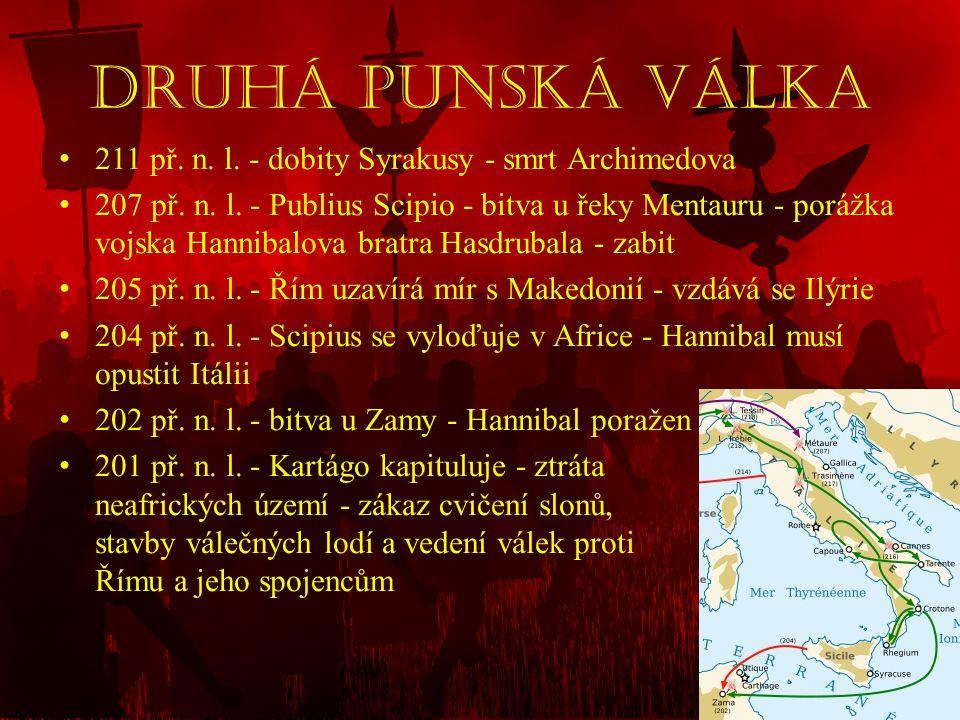 Druhá punská válka • 211 př. n. l. - dobity Syrakusy - smrt Archimedova • 207 př. n. l. - Publius Scipio - bitva u řeky Mentauru - porážka vojska Hann