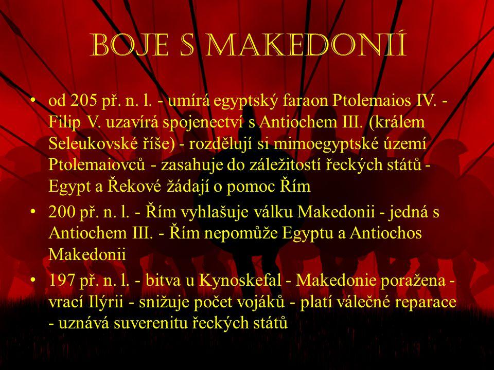 Boje s Makedonií • od 205 př. n. l. - umírá egyptský faraon Ptolemaios IV. - Filip V. uzavírá spojenectví s Antiochem III. (králem Seleukovské říše) -