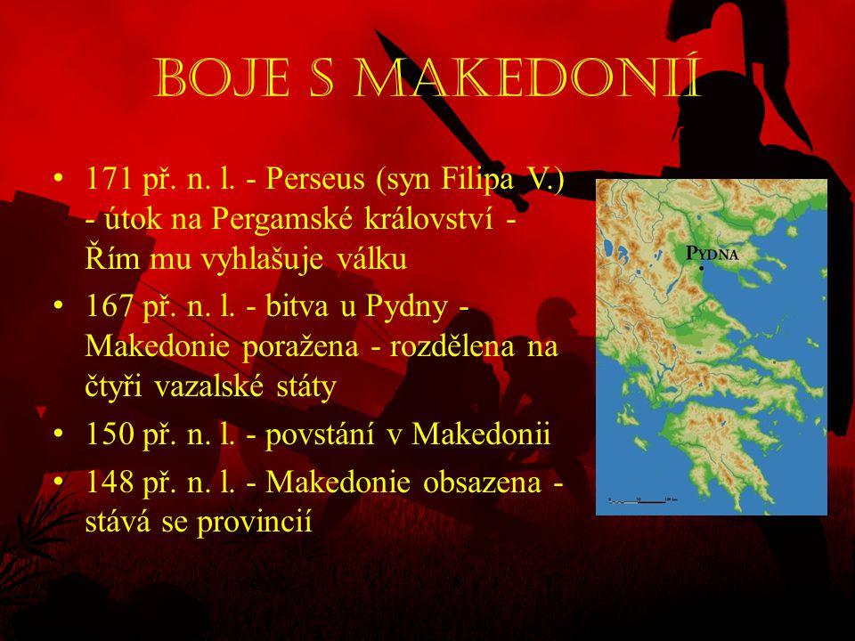 Boje s Makedonií • 171 př. n. l. - Perseus (syn Filipa V.) - útok na Pergamské království - Řím mu vyhlašuje válku • 167 př. n. l. - bitva u Pydny - M