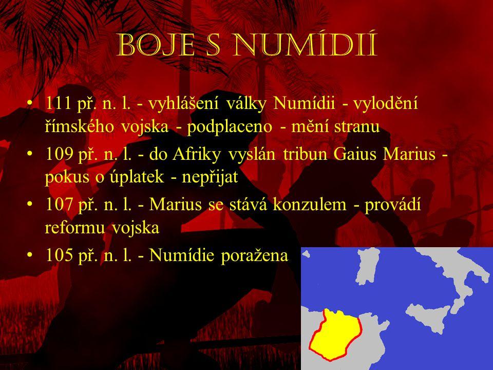 Boje s Numídií • 111 př. n. l. - vyhlášení války Numídii - vylodění římského vojska - podplaceno - mění stranu • 109 př. n. l. - do Afriky vyslán trib