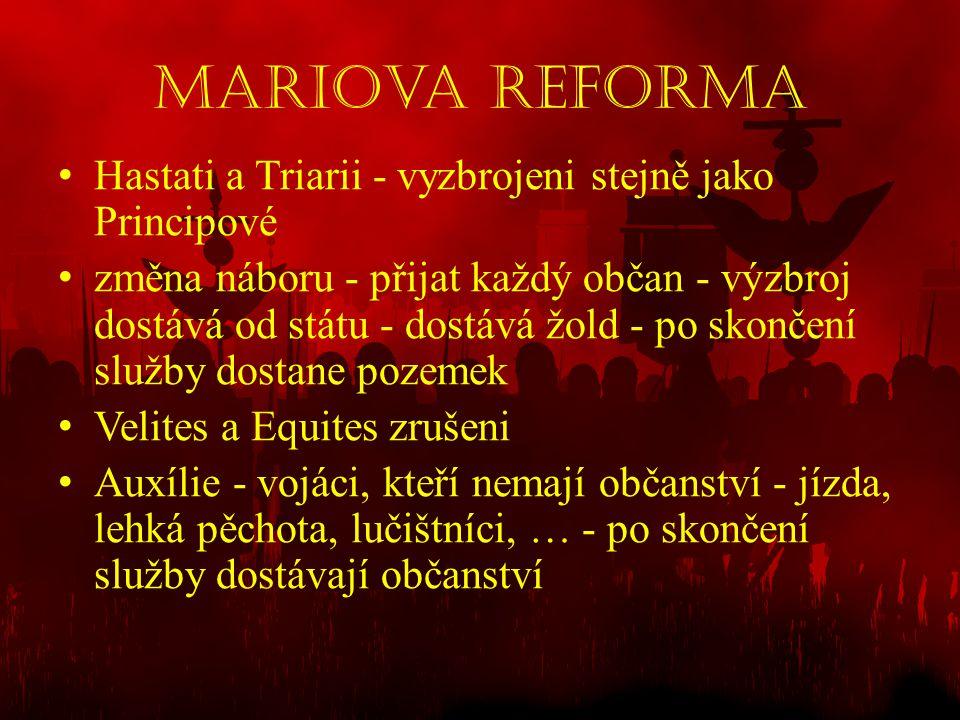 Mariova reforma • Hastati a Triarii - vyzbrojeni stejně jako Principové • změna náboru - přijat každý občan - výzbroj dostává od státu - dostává žold