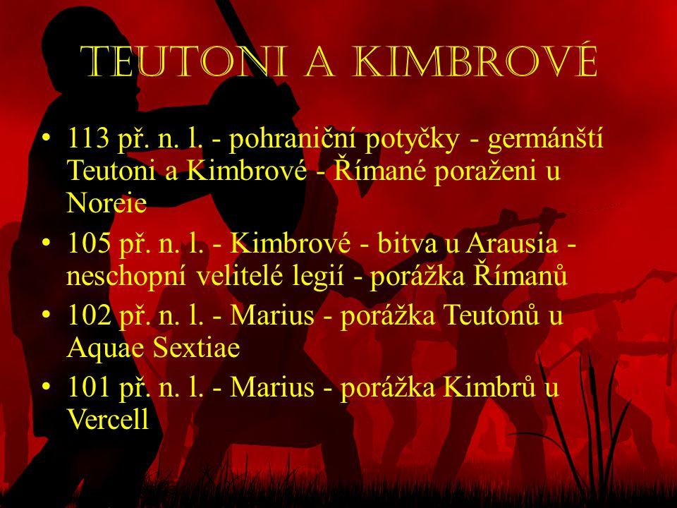 Teutoni a Kimbrové • 113 př. n. l. - pohraniční potyčky - germánští Teutoni a Kimbrové - Římané poraženi u Noreie • 105 př. n. l. - Kimbrové - bitva u