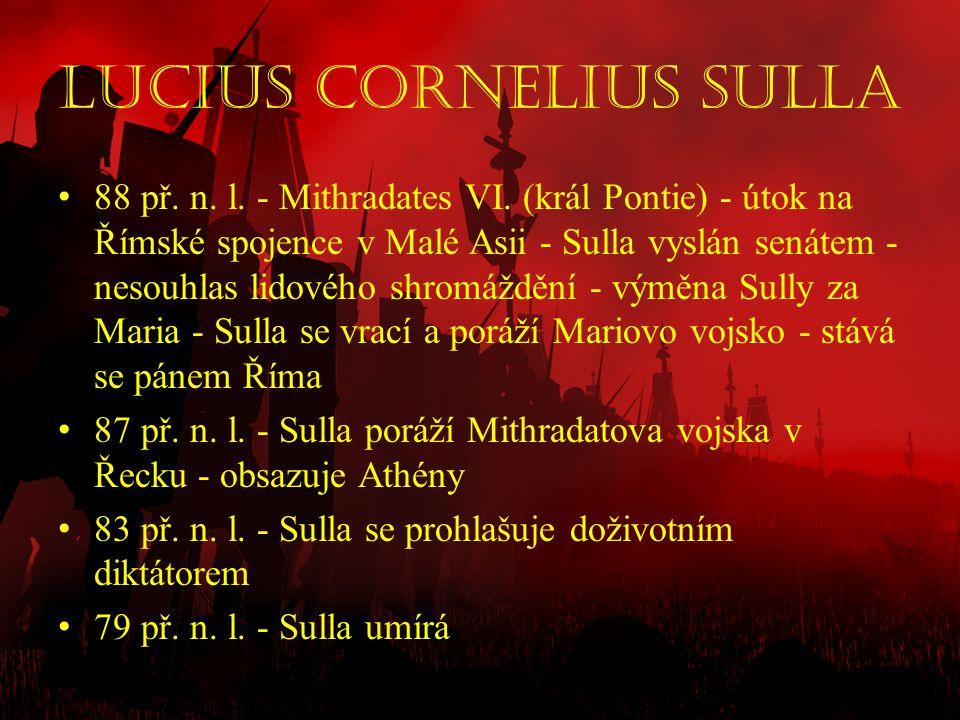 Lucius cornelius sulla • 88 př. n. l. - Mithradates VI. (král Pontie) - útok na Římské spojence v Malé Asii - Sulla vyslán senátem - nesouhlas lidovéh