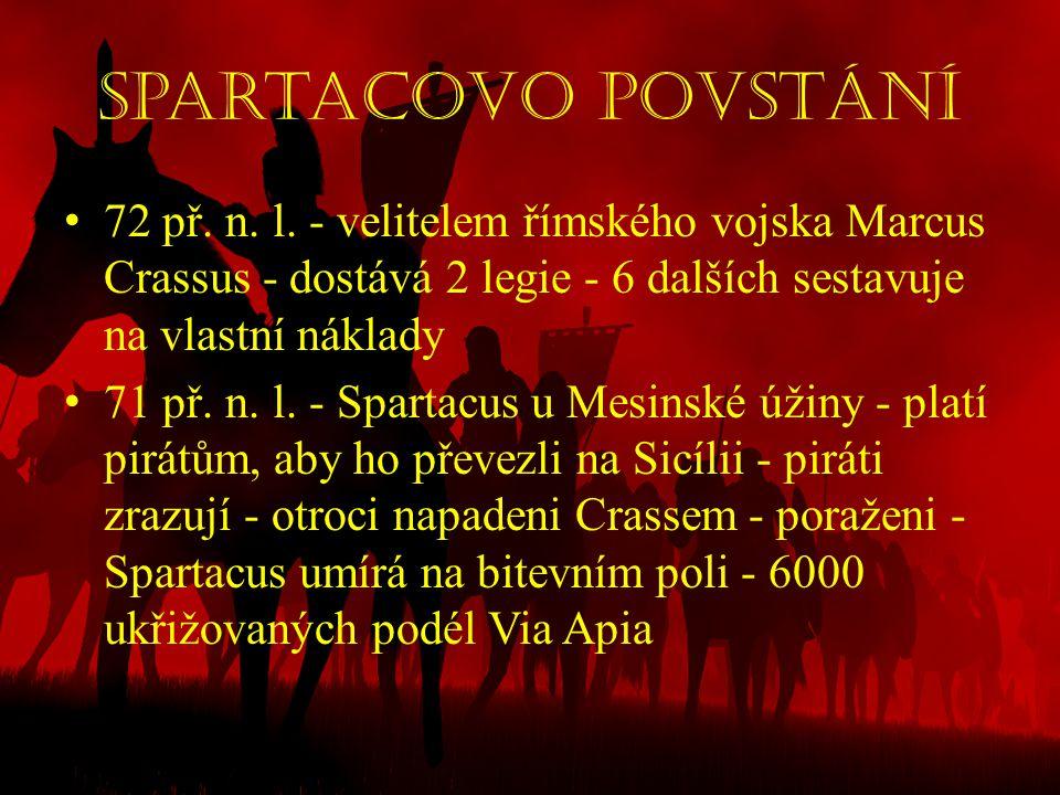 Spartacovo povstání • 72 př. n. l. - velitelem římského vojska Marcus Crassus - dostává 2 legie - 6 dalších sestavuje na vlastní náklady • 71 př. n. l