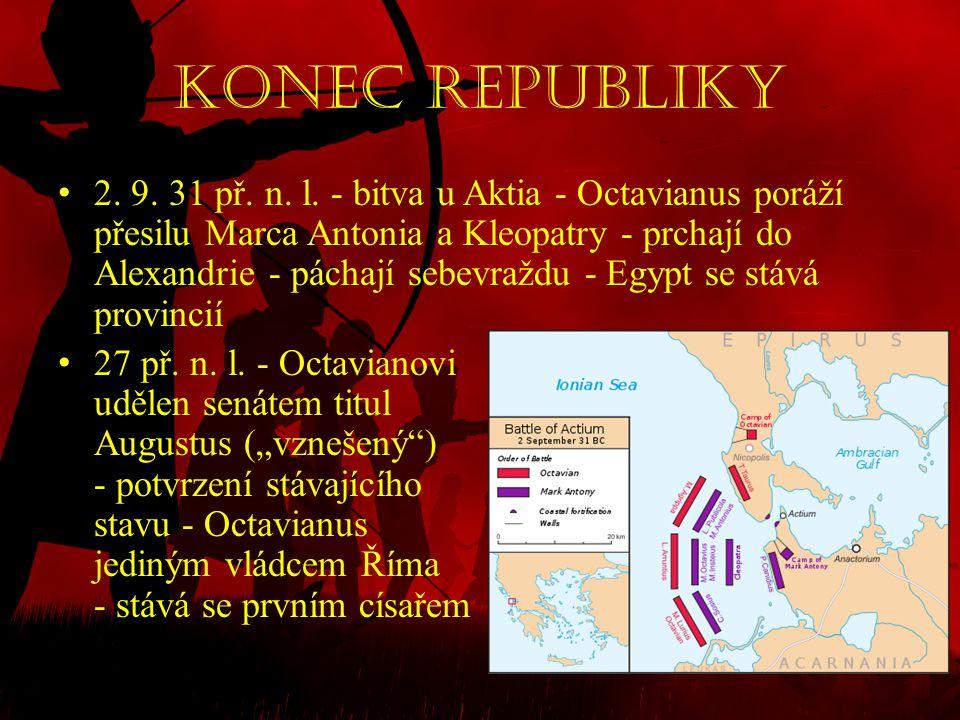 Konec Republiky • 2. 9. 31 př. n. l. - bitva u Aktia - Octavianus poráží přesilu Marca Antonia a Kleopatry - prchají do Alexandrie - páchají sebevražd