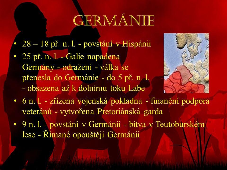 Germánie • 28 – 18 př. n. l. - povstání v Hispánii • 25 př. n. l. - Galie napadena Germány - odraženi - válka se přenesla do Germánie - do 5 př. n. l.