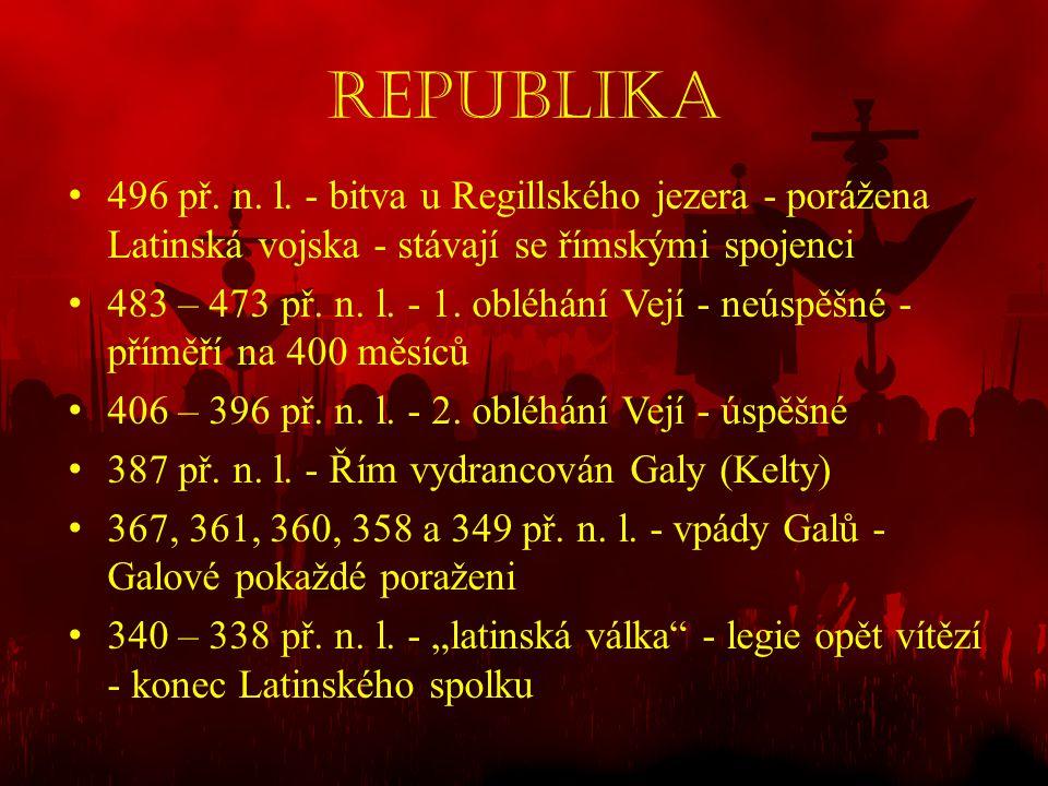 REPUBLIKA • 496 př. n. l. - bitva u Regillského jezera - porážena Latinská vojska - stávají se římskými spojenci • 483 – 473 př. n. l. - 1. obléhání V