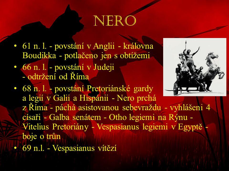 Nero • 61 n. l. - povstání v Anglii - královna Boudikka - potlačeno jen s obtížemi • 66 n. l. - povstání v Judeji - odtržení od Říma • 68 n. l. - povs