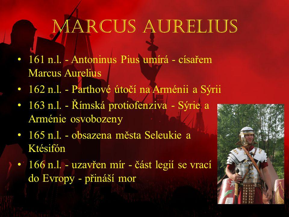 Marcus Aurelius • 161 n.l. - Antoninus Pius umírá - císařem Marcus Aurelius • 162 n.l. - Parthové útočí na Arménii a Sýrii • 163 n.l. - Římská protiof