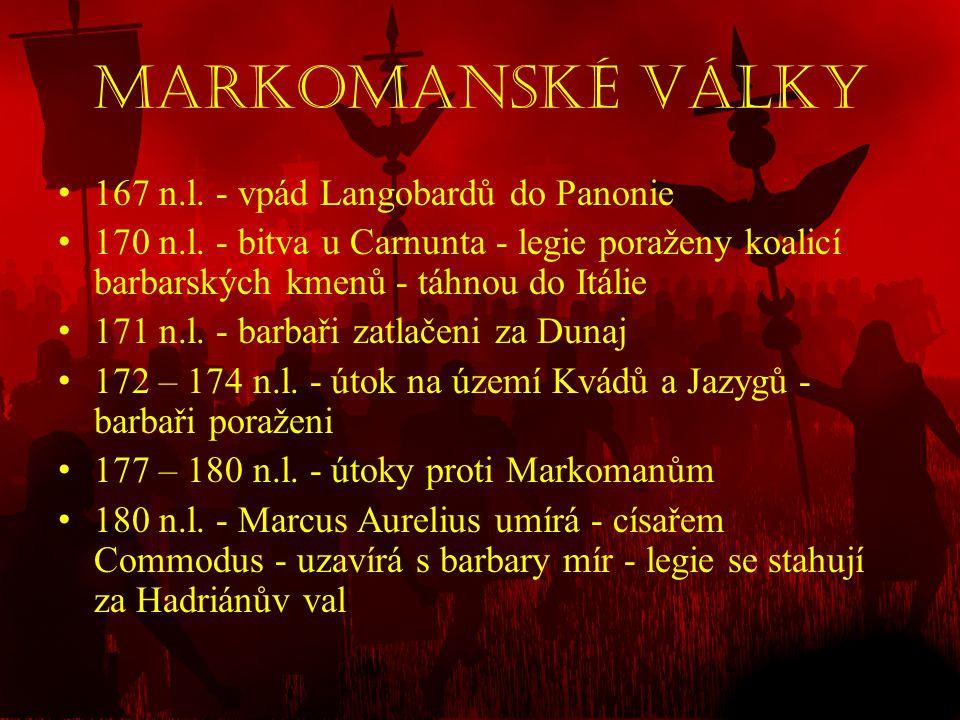 Markomanské války • 167 n.l. - vpád Langobardů do Panonie • 170 n.l. - bitva u Carnunta - legie poraženy koalicí barbarských kmenů - táhnou do Itálie