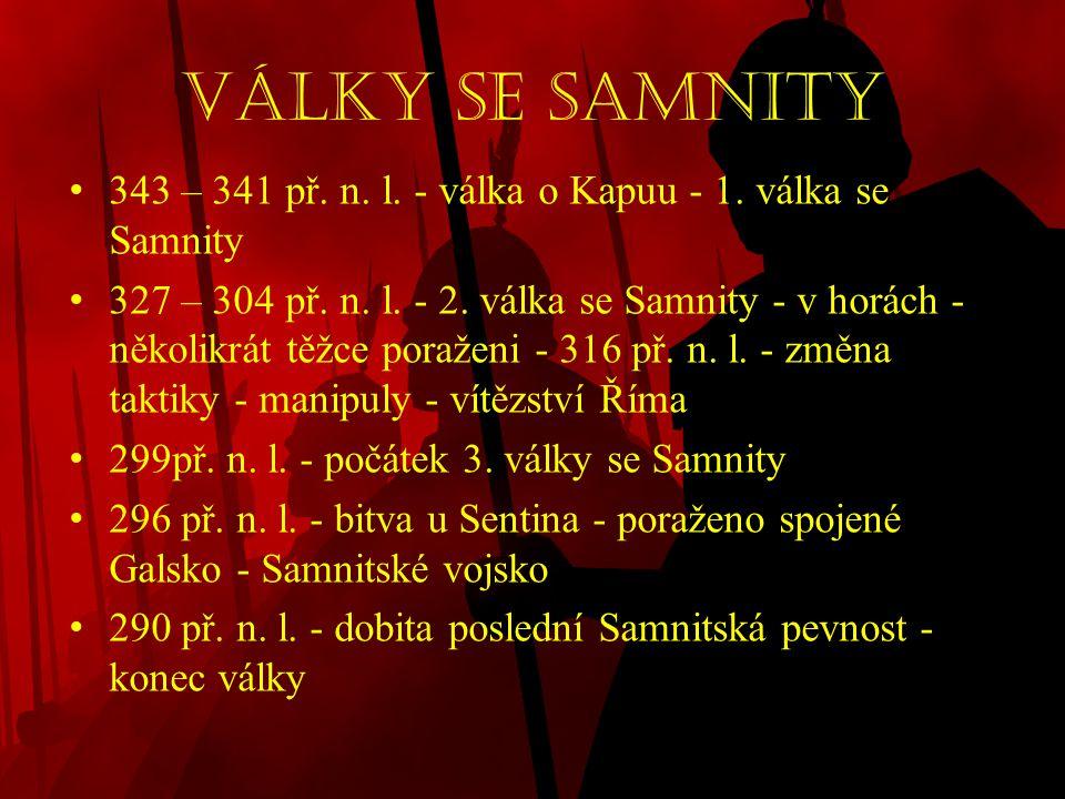 Války se Samnity • 343 – 341 př. n. l. - válka o Kapuu - 1. válka se Samnity • 327 – 304 př. n. l. - 2. válka se Samnity - v horách - několikrát těžce