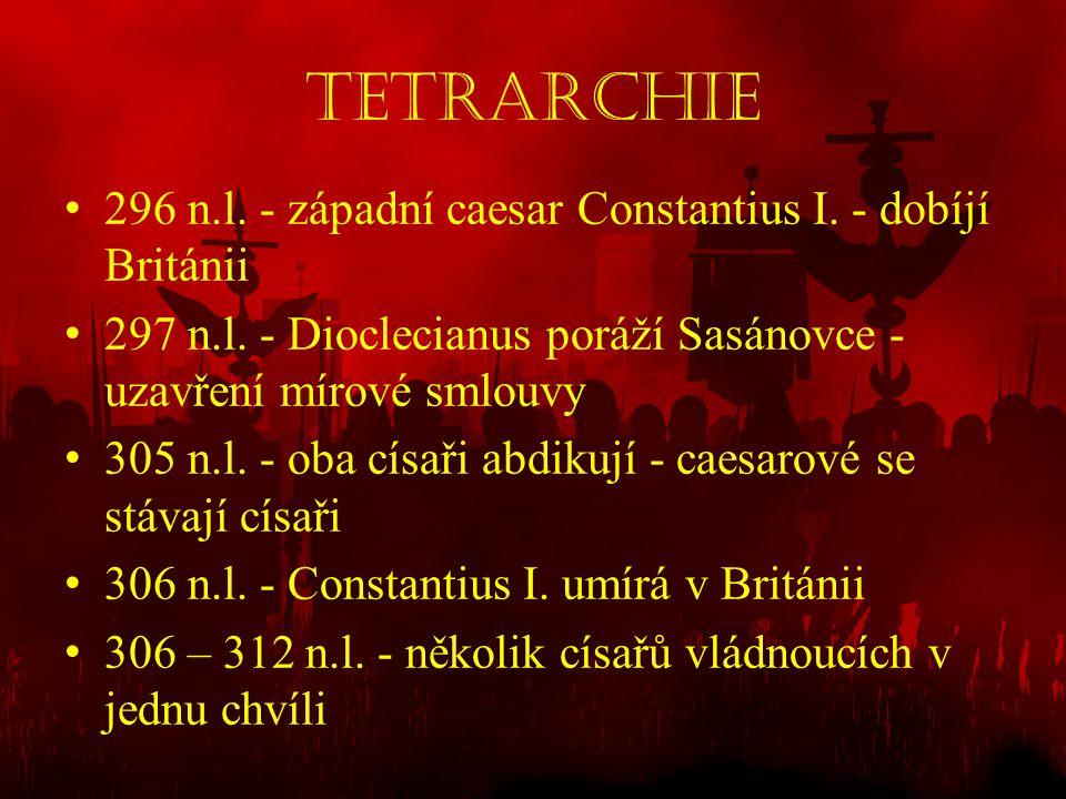 Tetrarchie • 296 n.l. - západní caesar Constantius I. - dobíjí Británii • 297 n.l. - Dioclecianus poráží Sasánovce - uzavření mírové smlouvy • 305 n.l