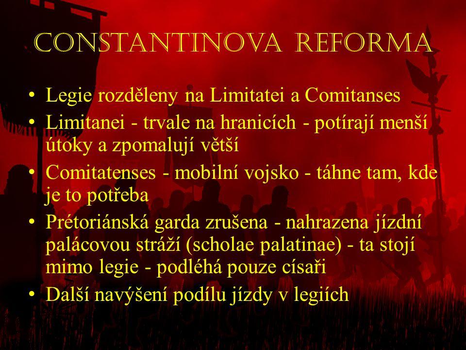 Constantinova reforma • Legie rozděleny na Limitatei a Comitanses • Limitanei - trvale na hranicích - potírají menší útoky a zpomalují větší • Comitat