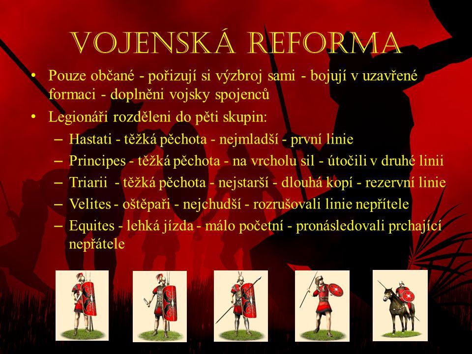 Vojenská reforma • Pouze občané - pořizují si výzbroj sami - bojují v uzavřené formaci - doplněni vojsky spojenců • Legionáři rozděleni do pěti skupin