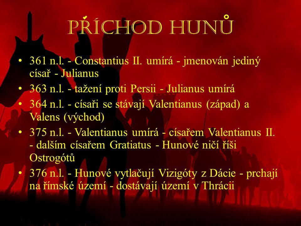 Príchod hunu • 361 n.l. - Constantius II. umírá - jmenován jediný císař - Julianus • 363 n.l. - tažení proti Persii - Julianus umírá • 364 n.l. - císa