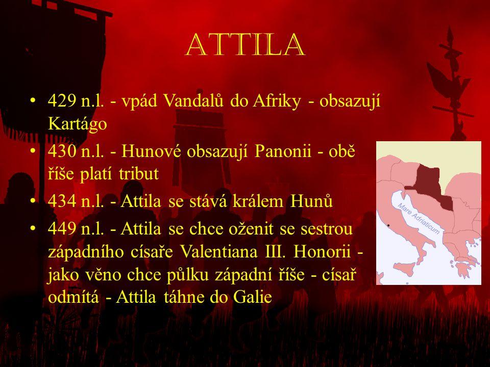 Attila • 429 n.l. - vpád Vandalů do Afriky - obsazují Kartágo • 430 n.l. - Hunové obsazují Panonii - obě říše platí tribut • 434 n.l. - Attila se stáv