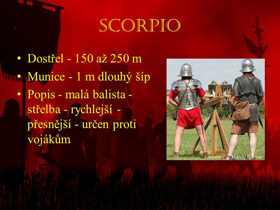 Scorpio • Dostřel - 150 až 250 m • Munice - 1 m dlouhý šíp • Popis - malá balista - střelba - rychlejší - přesnější - určen proti vojákům