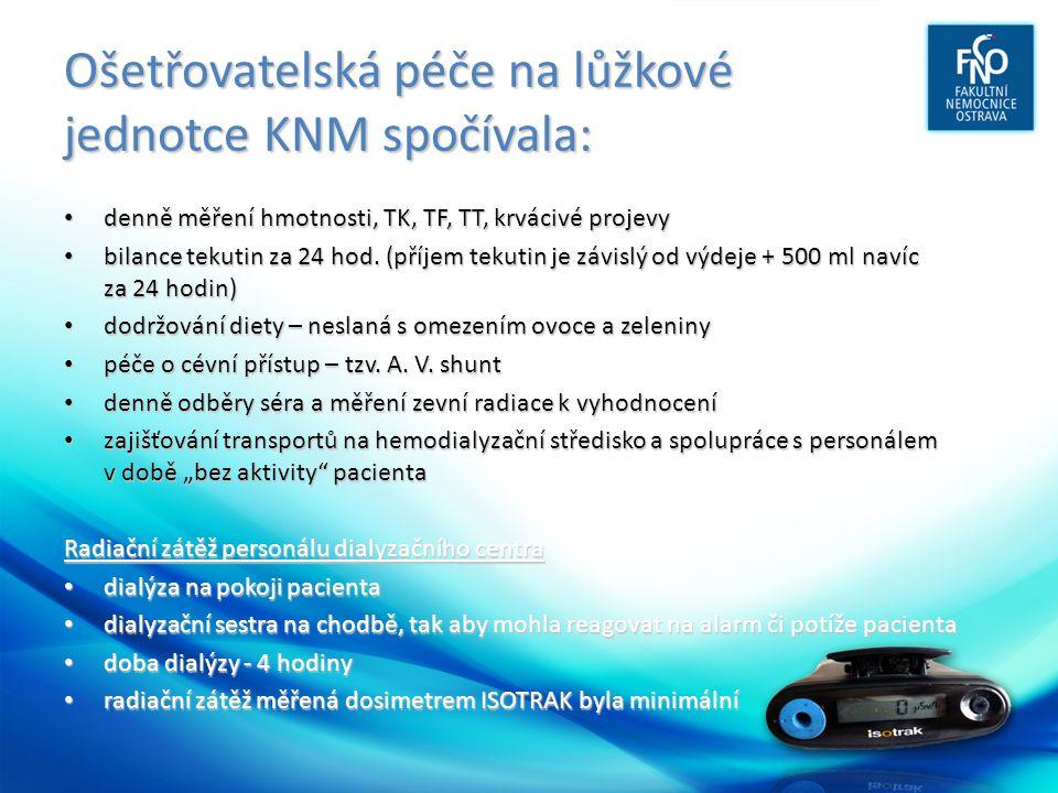 Ošetřovatelská péče na lůžkové jednotce KNM spočívala: • denně měření hmotnosti, TK, TF, TT, krvácivé projevy • bilance tekutin za 24 hod.