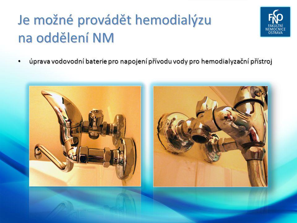 Je možné provádět hemodialýzu na oddělení NM • úprava vodovodní baterie pro napojení přívodu vody pro hemodialyzační přístroj