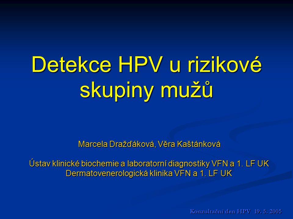 Detekce HPV u rizikové skupiny mužů Marcela Dražďáková, Věra Kaštánková Marcela Dražďáková, Věra Kaštánková Ústav klinické biochemie a laboratorní dia
