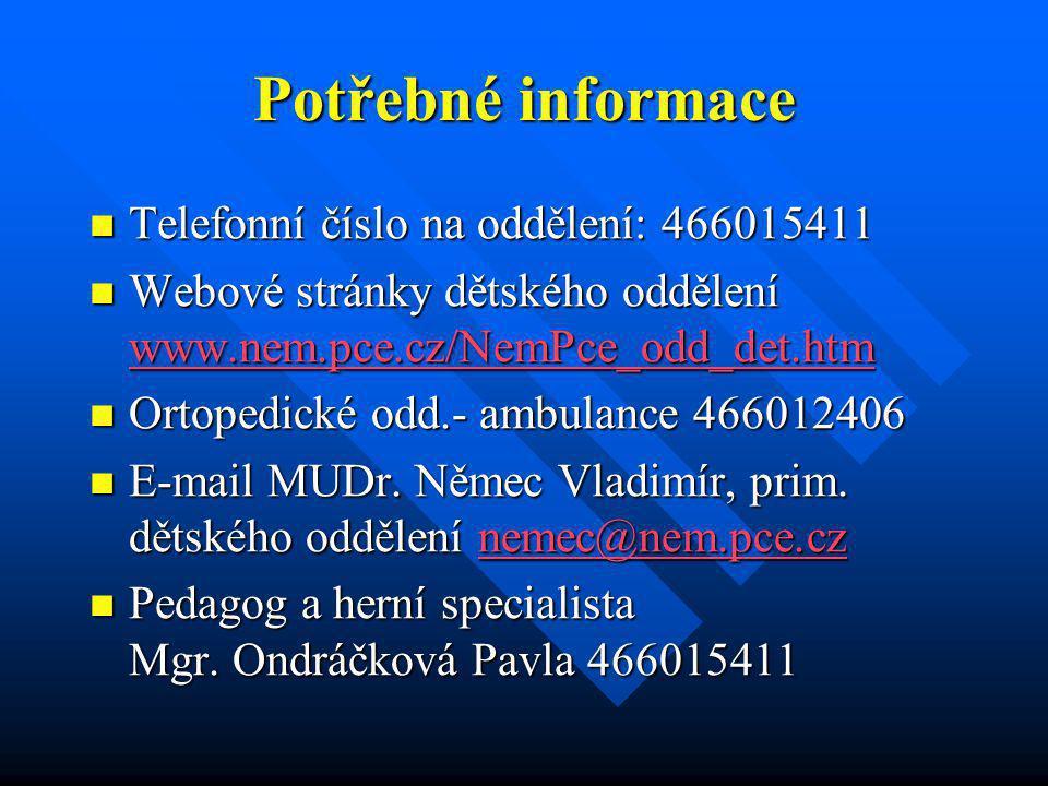 Potřebné informace  Telefonní číslo na oddělení: 466015411  Webové stránky dětského oddělení www.nem.pce.cz/NemPce_odd_det.htm www.nem.pce.cz/NemPce