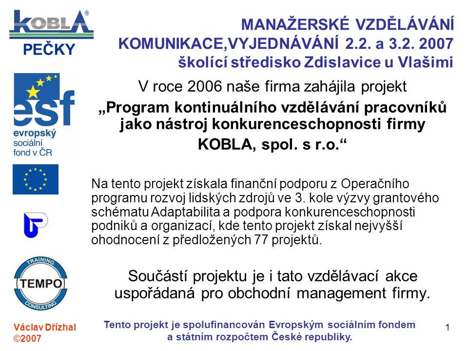 PEČKY Václav Dřízhal ©2007 Tento projekt je spolufinancován Evropským sociálním fondem a státním rozpočtem České republiky. 1 MANAŽERSKÉ VZDĚLÁVÁNÍ KO