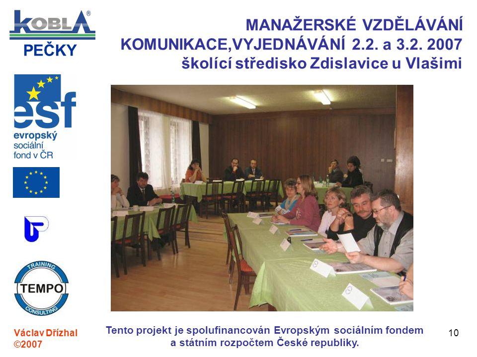 PEČKY Václav Dřízhal ©2007 Tento projekt je spolufinancován Evropským sociálním fondem a státním rozpočtem České republiky. 10 MANAŽERSKÉ VZDĚLÁVÁNÍ K