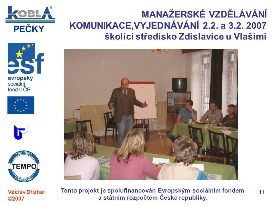 PEČKY Václav Dřízhal ©2007 Tento projekt je spolufinancován Evropským sociálním fondem a státním rozpočtem České republiky. 11 MANAŽERSKÉ VZDĚLÁVÁNÍ K