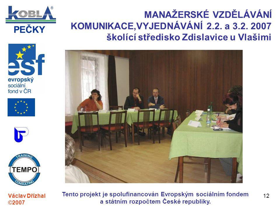 PEČKY Václav Dřízhal ©2007 Tento projekt je spolufinancován Evropským sociálním fondem a státním rozpočtem České republiky. 12 MANAŽERSKÉ VZDĚLÁVÁNÍ K