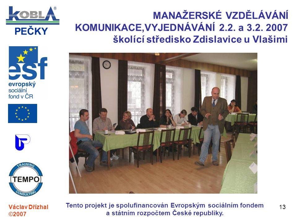 PEČKY Václav Dřízhal ©2007 Tento projekt je spolufinancován Evropským sociálním fondem a státním rozpočtem České republiky. 13 MANAŽERSKÉ VZDĚLÁVÁNÍ K