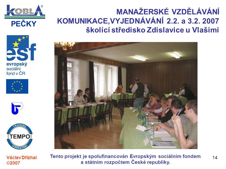 PEČKY Václav Dřízhal ©2007 Tento projekt je spolufinancován Evropským sociálním fondem a státním rozpočtem České republiky. 14 MANAŽERSKÉ VZDĚLÁVÁNÍ K