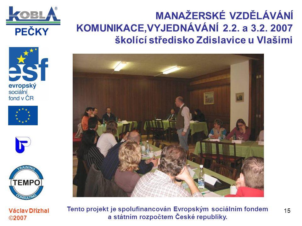 PEČKY Václav Dřízhal ©2007 Tento projekt je spolufinancován Evropským sociálním fondem a státním rozpočtem České republiky. 15 MANAŽERSKÉ VZDĚLÁVÁNÍ K