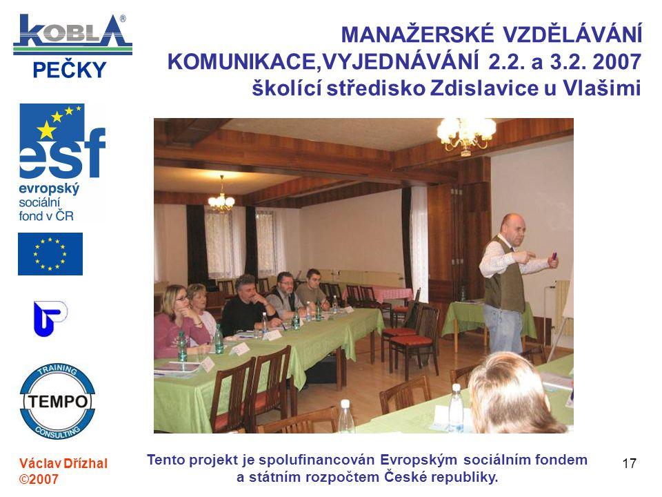 PEČKY Václav Dřízhal ©2007 Tento projekt je spolufinancován Evropským sociálním fondem a státním rozpočtem České republiky. 17 MANAŽERSKÉ VZDĚLÁVÁNÍ K