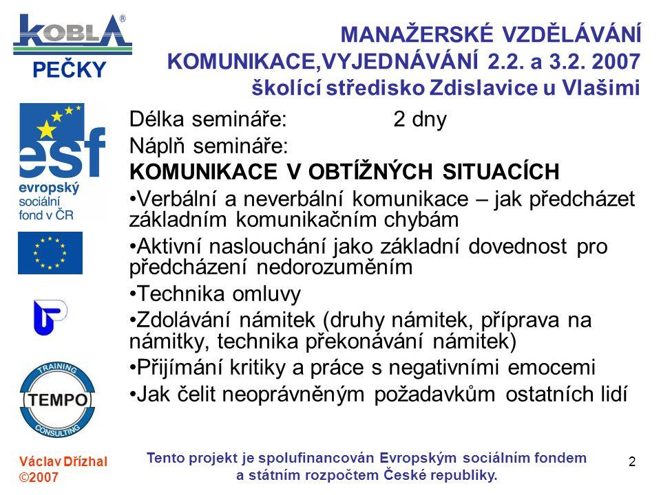 PEČKY Václav Dřízhal ©2007 Tento projekt je spolufinancován Evropským sociálním fondem a státním rozpočtem České republiky. 2 MANAŽERSKÉ VZDĚLÁVÁNÍ KO