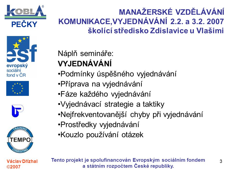 PEČKY Václav Dřízhal ©2007 Tento projekt je spolufinancován Evropským sociálním fondem a státním rozpočtem České republiky. 3 MANAŽERSKÉ VZDĚLÁVÁNÍ KO