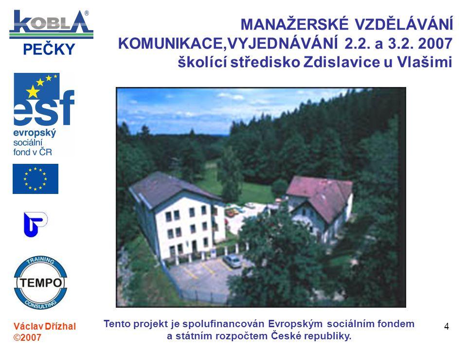 PEČKY Václav Dřízhal ©2007 Tento projekt je spolufinancován Evropským sociálním fondem a státním rozpočtem České republiky. 4 MANAŽERSKÉ VZDĚLÁVÁNÍ KO
