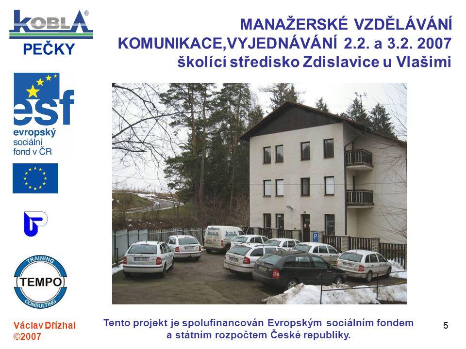 PEČKY Václav Dřízhal ©2007 Tento projekt je spolufinancován Evropským sociálním fondem a státním rozpočtem České republiky. 5 MANAŽERSKÉ VZDĚLÁVÁNÍ KO